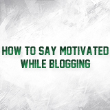 How to stay motivated while blogging