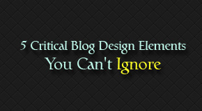 5 Critical Blog Design Elements You Can't Ignore