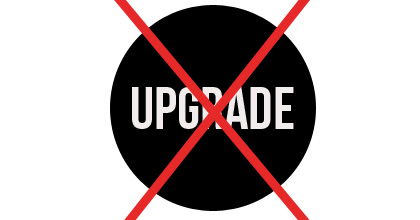 Dont Upgrade