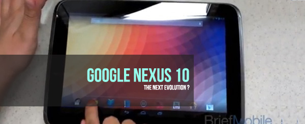 Google Nexus 10: The Next Evolution?