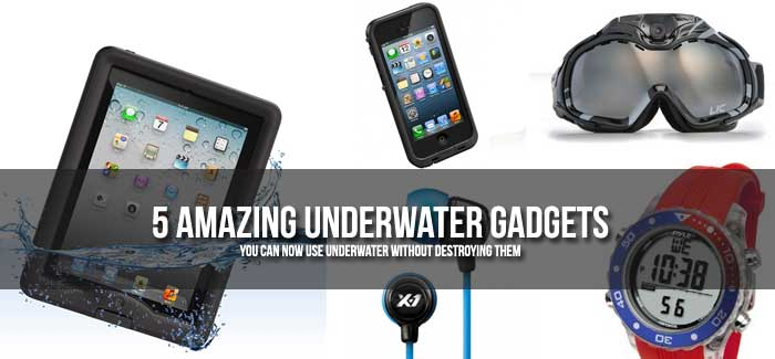 5 Amazing Gadgets You Can Now Use Underwater Without Destroying Them