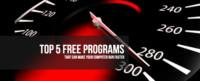 Top 5 Free Programs That Can Make Your Computer Run Faster