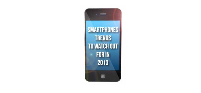 Smartphone Trends to Watch Out for in 2013