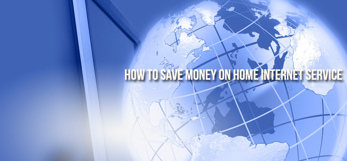 How to Save Money on Home Internet Service