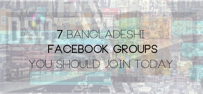 7 Bangladeshi Facebook Groups You Should Join Today