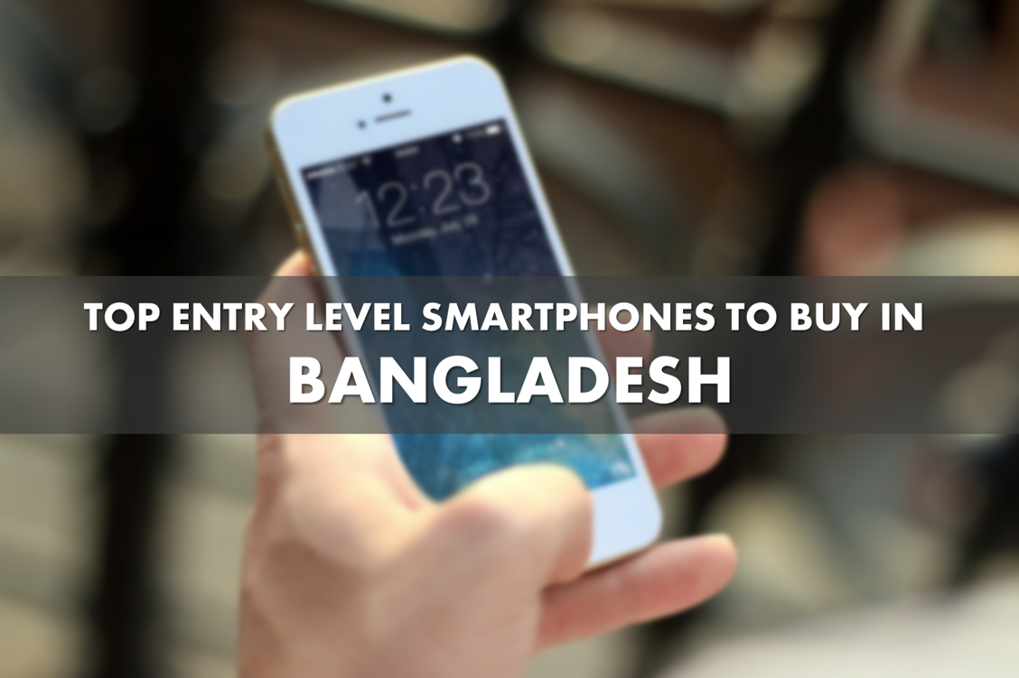 Top Entry Level Phones to Buy in Bangladesh | Techetron