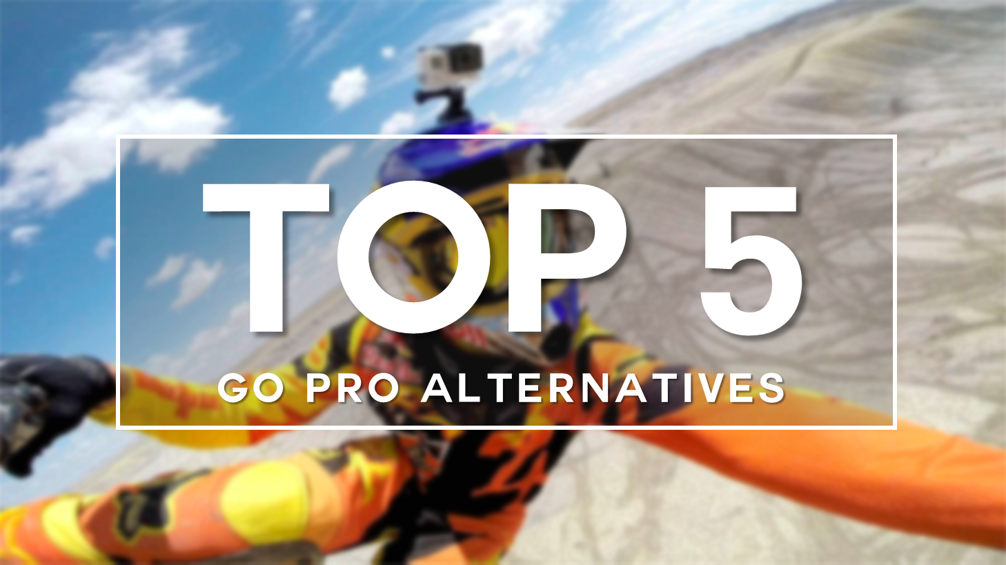 Top 5 GoPro Alternatives